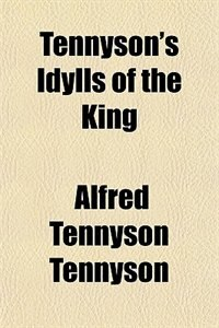 Book Tennyson's Idylls of the King by Alfred Tennyson Tennyson