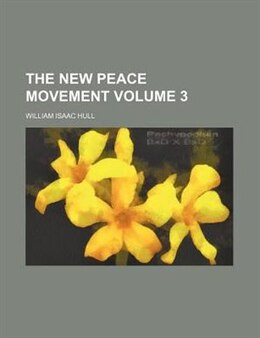 Book The New Peace Movement Volume 3 by William Isaac Hull