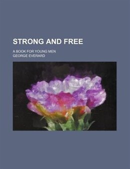 Book Strong And Free; A Book For Young Men by George Everard