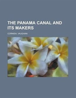 Book The Panama Canal and Its Makers by Vaughan Cornish