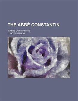 Book The Abbé Constantin; (l'abbé Constantin) by Ludovic Halévy
