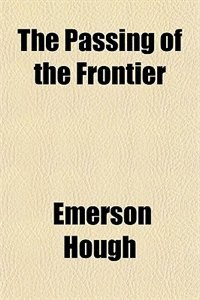 Book The Passing of the Frontier by Emerson Hough