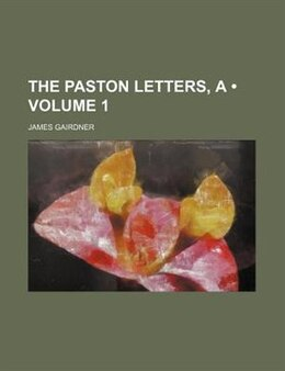 Book The Paston Letters, A (volume 1) by James Gairdner