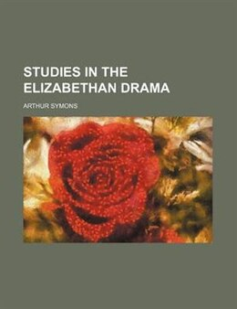 Book Studies In The Elizabethan Drama by Arthur Symons