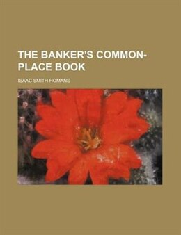 Book The Banker's Common-place Book by Isaac Smith Homans