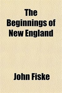 Book The Beginnings of New England by John Fiske