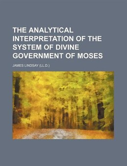 Book The Analytical Interpretation Of The System Of Divine Government Of Moses by James Lindsay