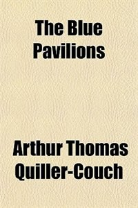 Book The Blue Pavilions by Arthur Thomas Quiller-Couch