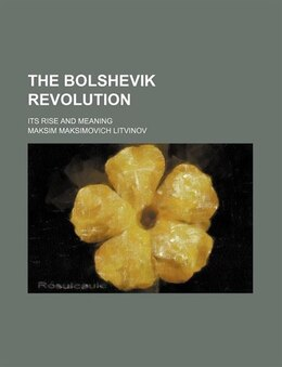Book The Bolshevik Revolution; Its Rise And Meaning by Maksim Maksimovich Litvinov