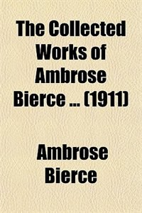 Book The Collected Works of Ambrose Bierce ... (1911) by Ambrose Bierce