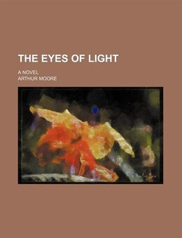 Book The Eyes Of Light; A Novel by Arthur Moore