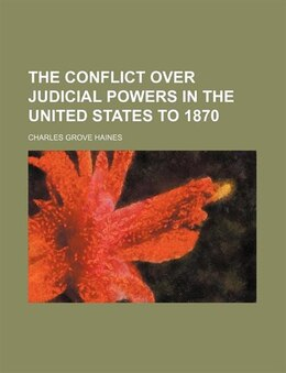 Book The Conflict Over Judicial Powers in the United States to 1870 by Charles Grove Haines