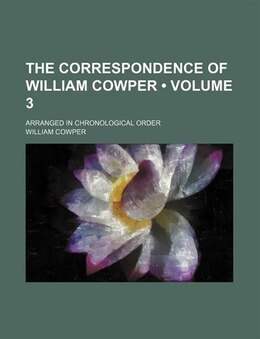 Book The Correspondence Of William Cowper (volume 3); Arranged In Chronological Order by William Cowper