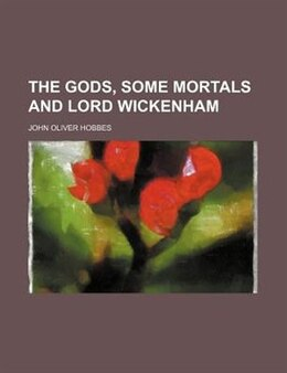 Book The Gods, Some Mortals and Lord Wickenham by John Oliver Hobbes