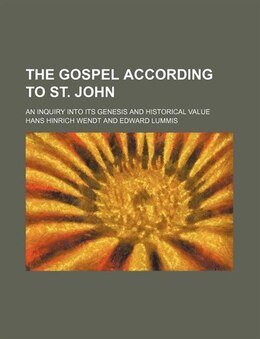 Book The Gospel According To St. John; An Inquiry Into Its Genesis And Historical Value by Hans Hinrich Wendt