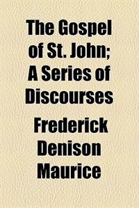 Book The Gospel of St. John; A Series of Discourses by Frederick Denison Maurice