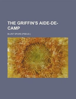 Book The Griffin's Aide-de-camp by Blunt Spurs