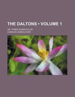 Book The Daltons (volume 1); Or, Three Roads In Life by Charles James Lever