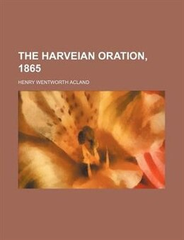 Book The Harveian Oration, 1865 by Henry Wentworth Acland