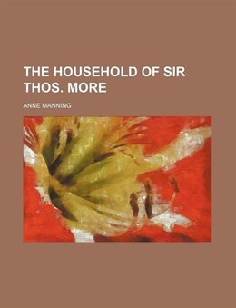 Book The Household of Sir Thos. More by Anne Manning