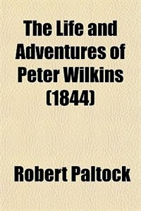 Book The Life and Adventures of Peter Wilkins (1844) by Robert Paltock