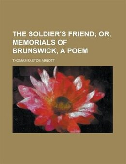Book The soldier's friend; or, Memorials of Brunswick, a poem by Thomas Eastoe Abbott