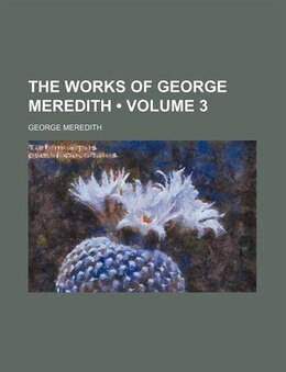 Book The Works Of George Meredith (volume 3) by George Meredith