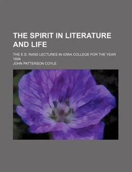 Book The Spirit In Literature And Life; The E.d. Rand Lectures In Iowa College For The Year 1894 by John Patterson Coyle