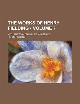 Book The Works Of Henry Fielding (volume 7); With An Essay On His Life And Genius by Henry Fielding