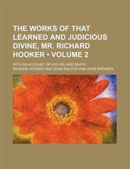 Book The Works Of That Learned And Judicious Divine, Mr. Richard Hooker (volume 2); With An Account Of… by Richard Hooker