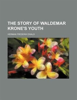 Book The story of Waldemar Krone's youth by Herman Frederik Ewald
