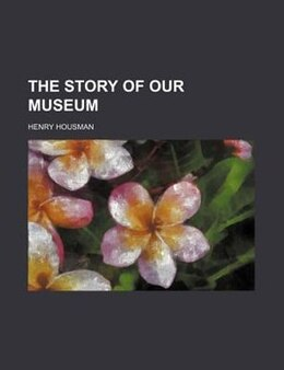 Book The story of our museum by Henry Housman