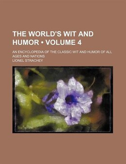 Book The World's Wit And Humor (volume 4); An Encyclopedia Of The Classic Wit And Humor Of All Ages And… by Lionel Strachey