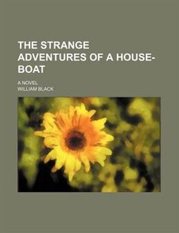 Book The Strange Adventures Of A House-boat; A Novel by William Black