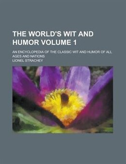 Book The World's Wit And Humor; An Encyclopedia Of The Classic Wit And Humor Of All Ages And Nations… by Lionel Strachey