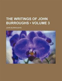 Book The Writings Of John Burroughs (volume 3) by John Burroughs