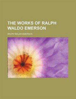 Book The Works Of Ralph Waldo Emerson (volume 3) by Ralph Waldo Emerson