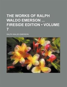Book The Works Of Ralph Waldo Emerson Fireside Edition (volume 7) by Ralph Waldo Emerson