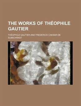 Book The Works of Théophile Gautier by Théophile Gautier