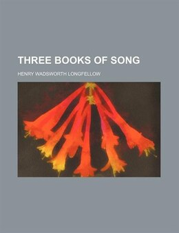 Book Three Books of Song by Henry Wadsworth Longfellow