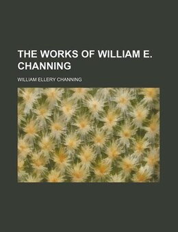 Book The Works Of William E. Channing (volume 5) by William Ellery Channing