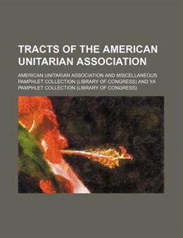 Book Tracts Of The American Unitarian Association by American Unitarian Association