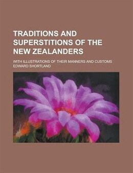 Book Traditions And Superstitions Of The New Zealanders; With Illustrations Of Their Manners And Customs by Edward Shortland