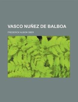 Book Vasco Nuñez de Balboa by Frederick Albion Ober