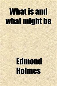 Book What is and what might be by Edmond Holmes
