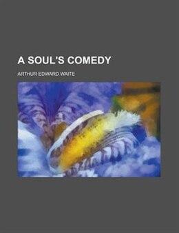 Book A Soul's Comedy by Arthur Edward Waite