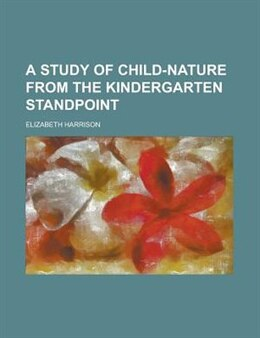 Book A Study of Child-Nature From the Kindergarten Standpoint by Elizabeth Harrison
