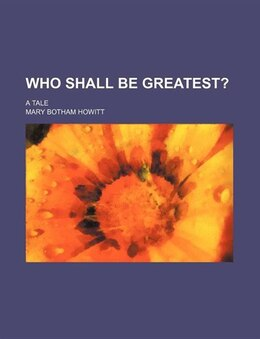Book Who Shall Be Greatest?; A Tale by Mary Botham Howitt