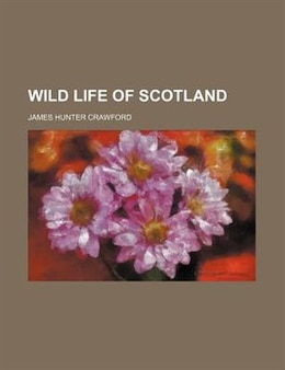 Book Wild Life of Scotland by James Hunter Crawford