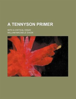 Book A Tennyson Primer; With A Critical Essay by William Macneile Dixon
